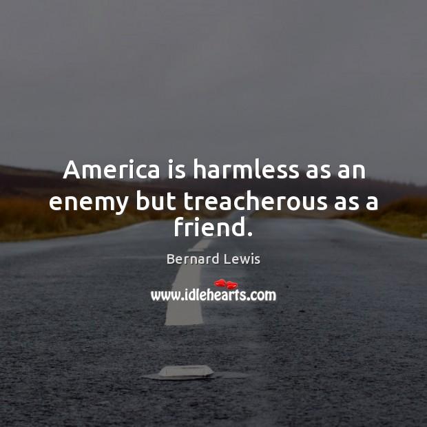 America is harmless as an enemy but treacherous as a friend. Image