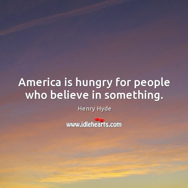 America is hungry for people who believe in something. Image