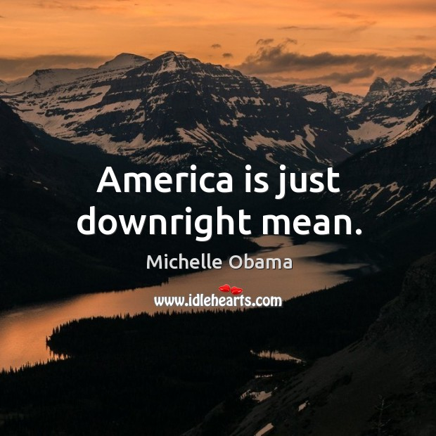 America is just downright mean. Image