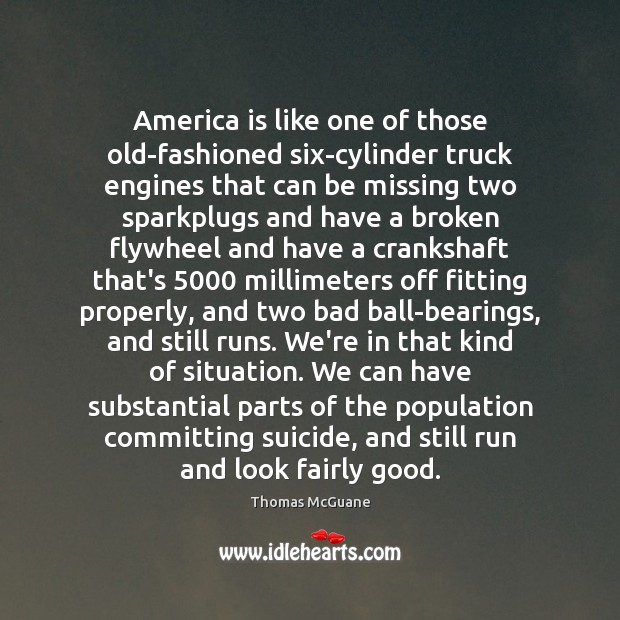 America is like one of those old-fashioned six-cylinder truck engines that can Image