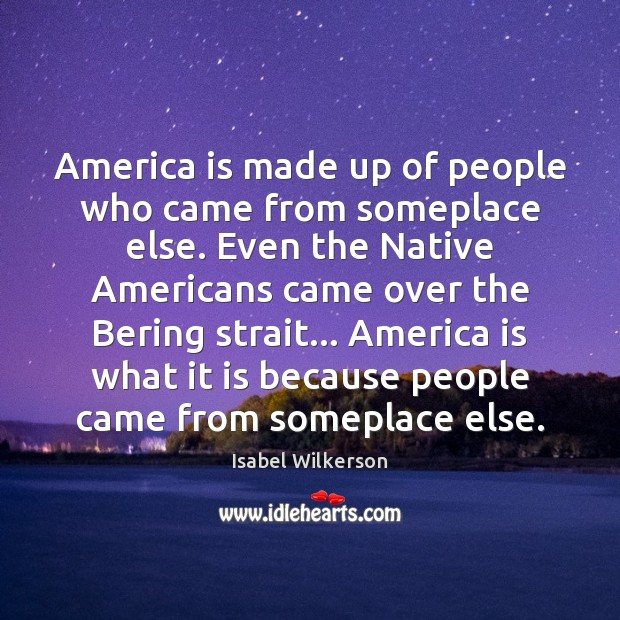 Image, America is made up of people who came from someplace else. Even