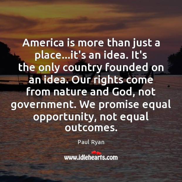 America is more than just a place…it's an idea. It's the Paul Ryan Picture Quote
