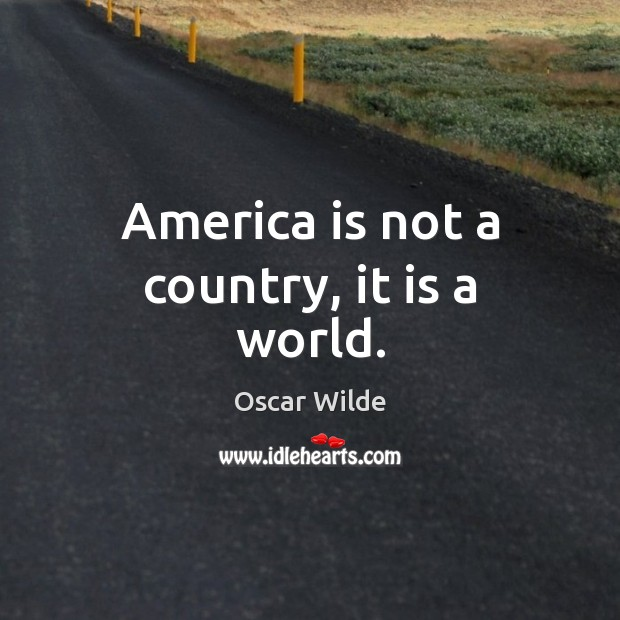 America is not a country, it is a world. Oscar Wilde Picture Quote