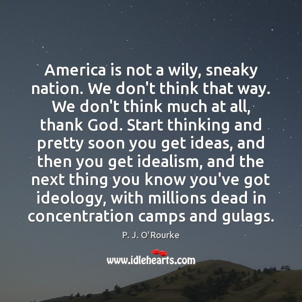 America is not a wily, sneaky nation. We don't think that way. Image