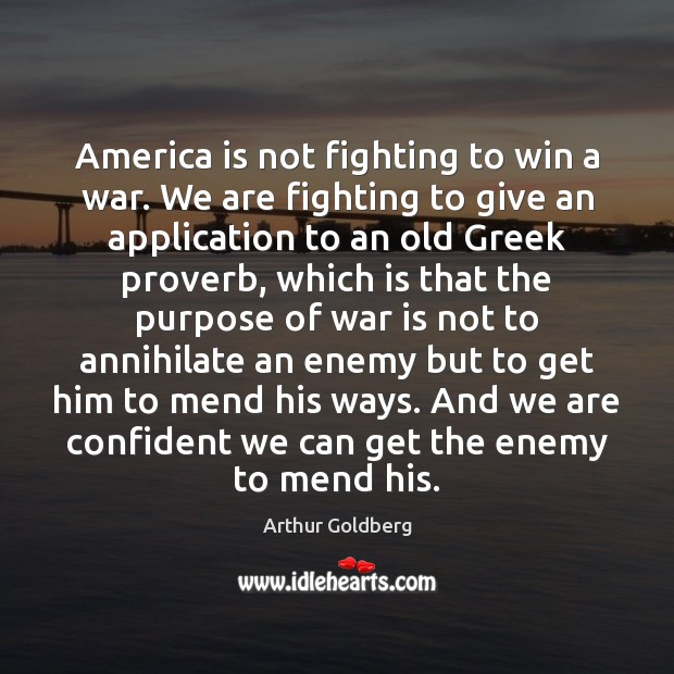 Image, America is not fighting to win a war. We are fighting to