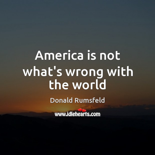 America is not what's wrong with the world Image