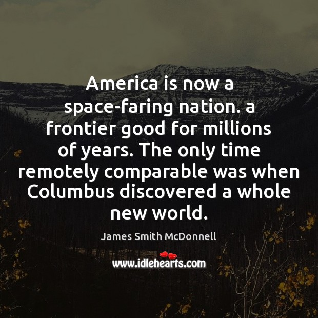 America is now a space-faring nation. a frontier good for millions of Image