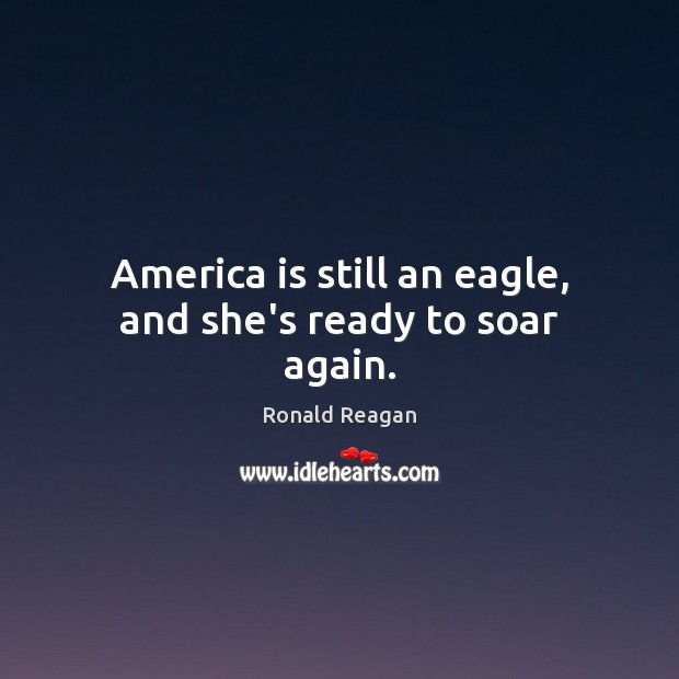 Image, America is still an eagle, and she's ready to soar again.