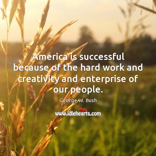 Image, America is successful because of the hard work and creativity and enterprise