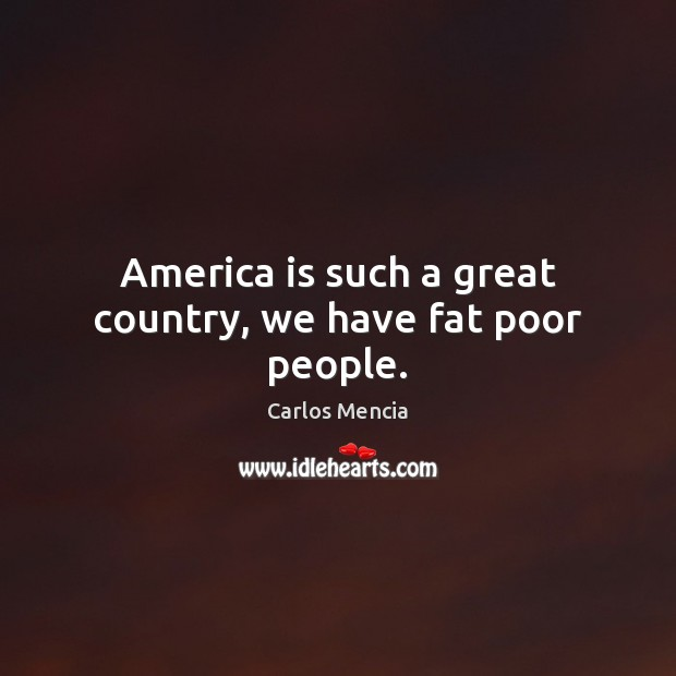 Image, America is such a great country, we have fat poor people.
