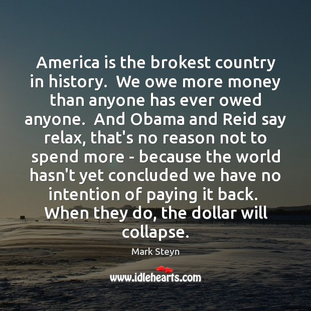 America is the brokest country in history.  We owe more money than Image