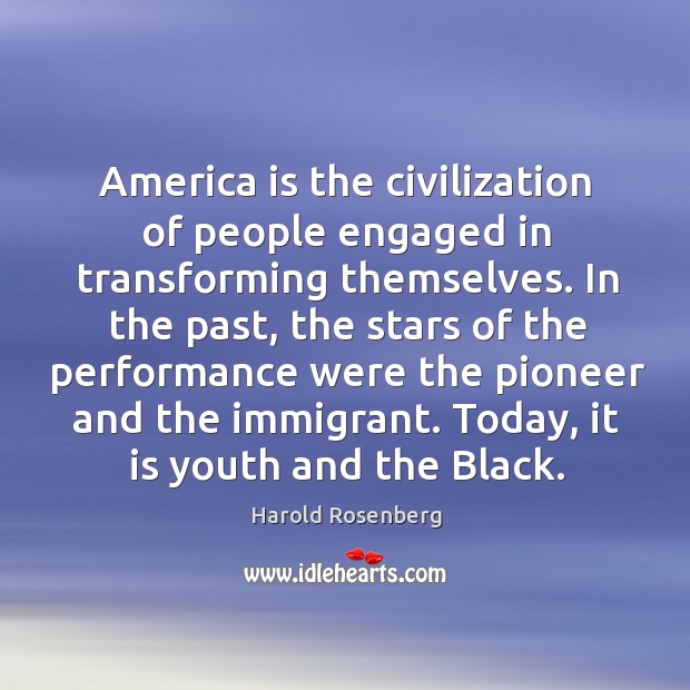 America is the civilization of people engaged in transforming themselves. Image