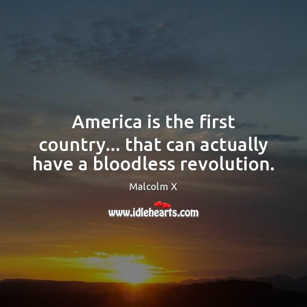 Image, America is the first country… that can actually have a bloodless revolution.