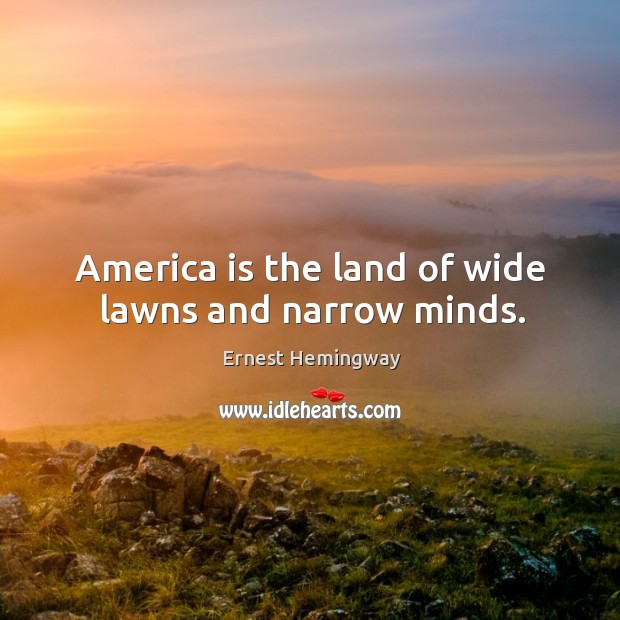 Image, America is the land of wide lawns and narrow minds.