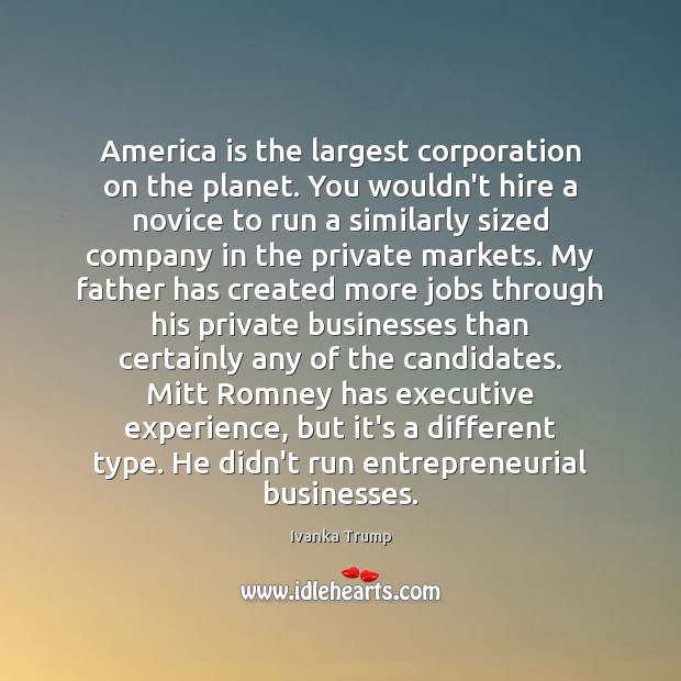 Image, America is the largest corporation on the planet. You wouldn't hire a