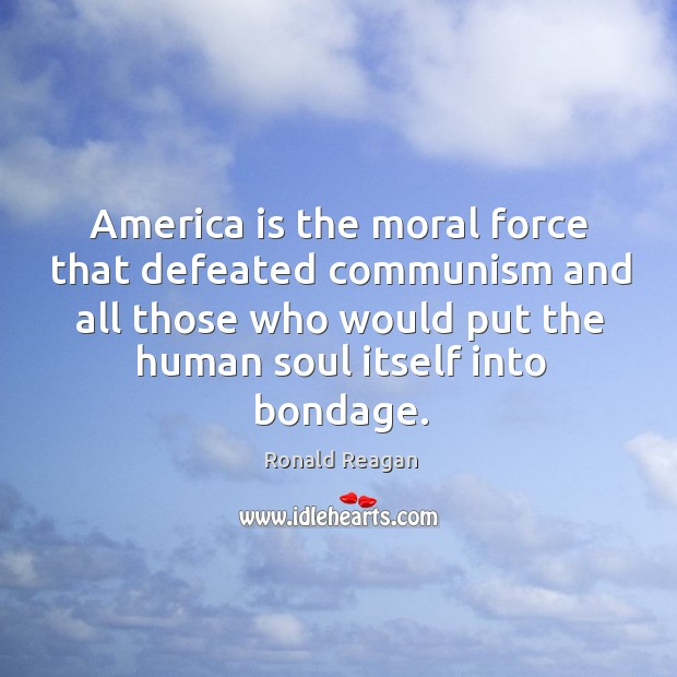 Image, America is the moral force that defeated communism and all those who