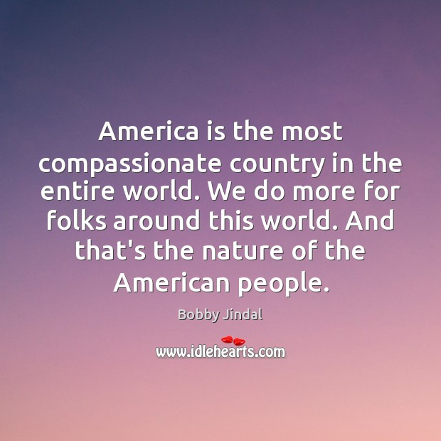 America is the most compassionate country in the entire world. We do Image