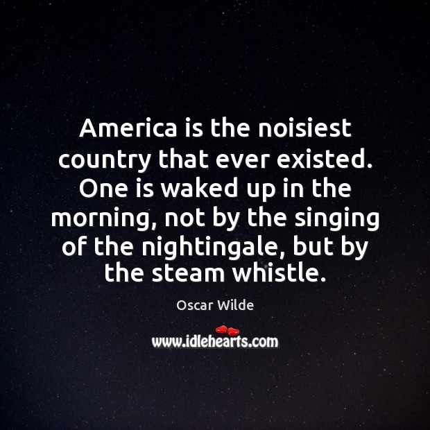 Image, America is the noisiest country that ever existed. One is waked up