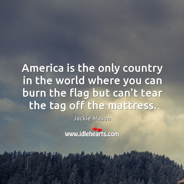 Image, America is the only country in the world where you can burn