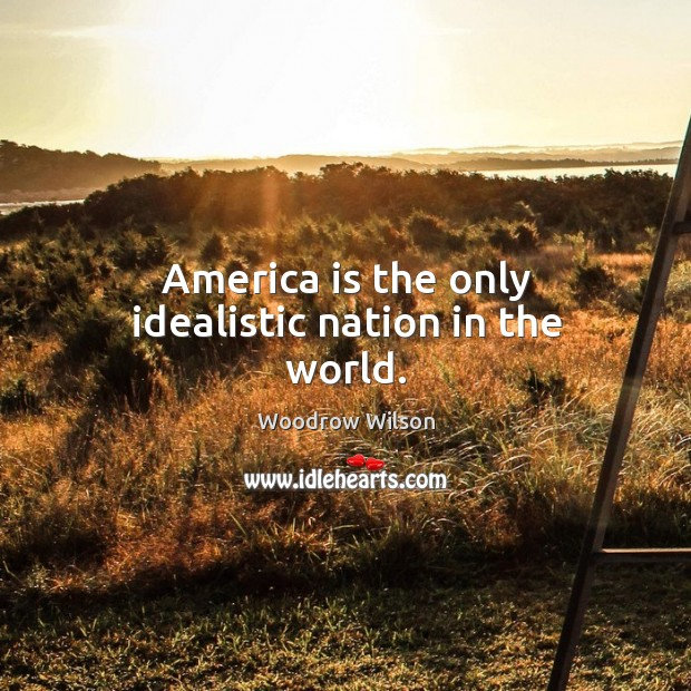 Image, America is the only idealistic nation in the world.