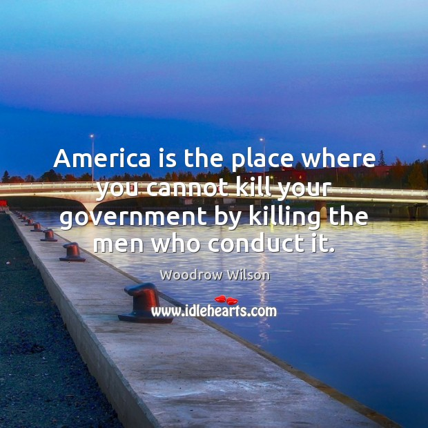 America is the place where you cannot kill your government by killing Woodrow Wilson Picture Quote