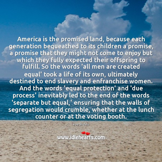 America is the promised land, because each generation bequeathed to its children Vote Quotes Image