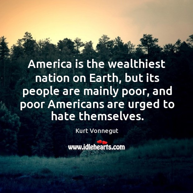 America is the wealthiest nation on Earth, but its people are mainly Image