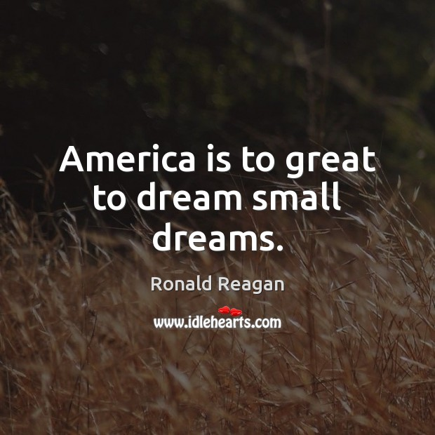 Image, America is to great to dream small dreams.