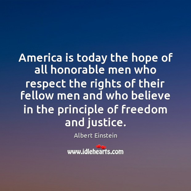 Image, America is today the hope of all honorable men who respect the
