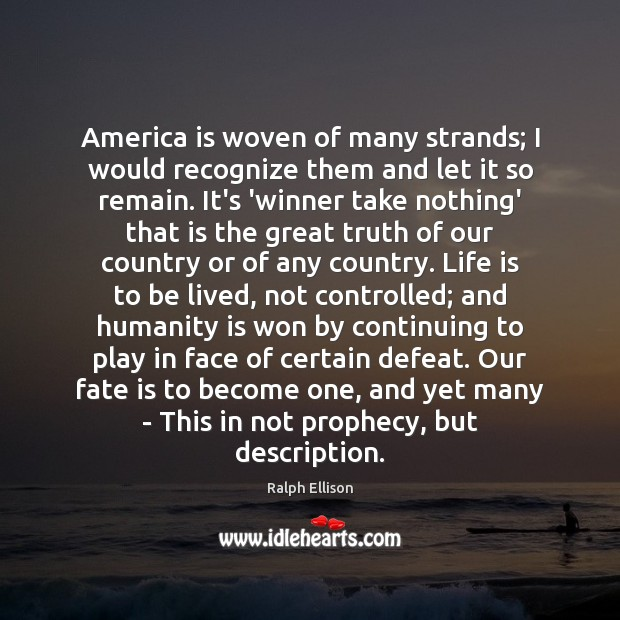 America is woven of many strands; I would recognize them and let Ralph Ellison Picture Quote