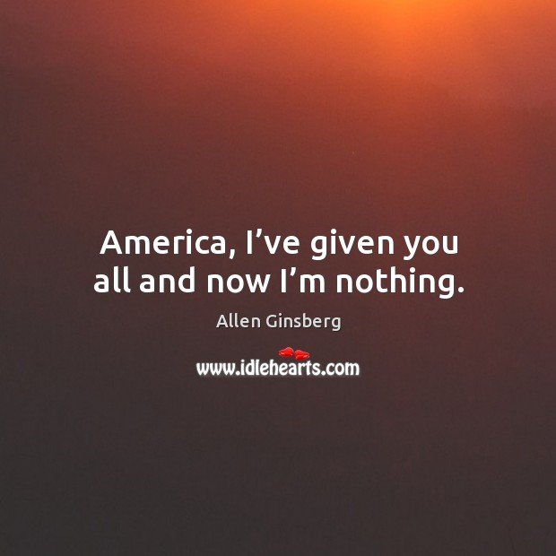 Image, America, I've given you all and now I'm nothing.