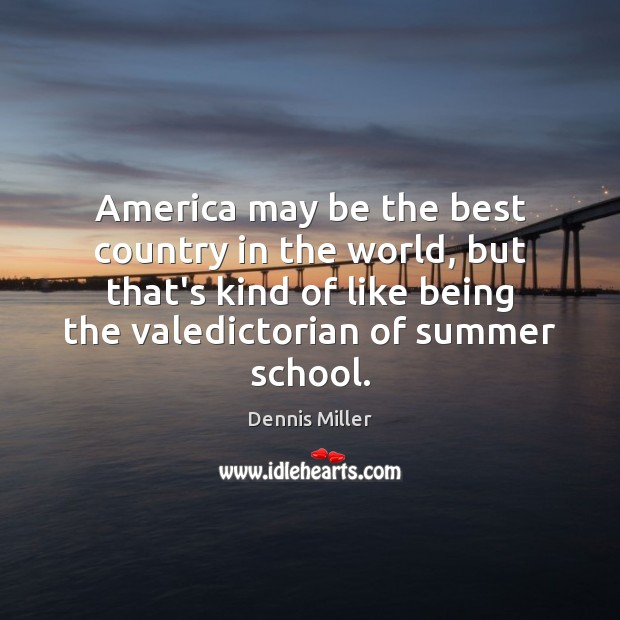 America may be the best country in the world, but that's kind Dennis Miller Picture Quote