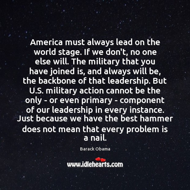 America must always lead on the world stage. If we don't, no Barack Obama Picture Quote