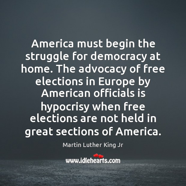 America must begin the struggle for democracy at home. The advocacy of Martin Luther King Jr Picture Quote