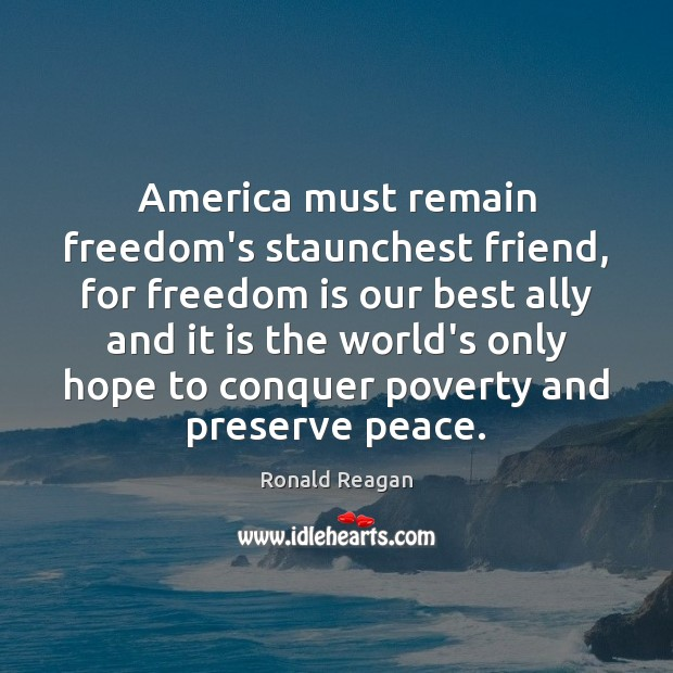 Image, America must remain freedom's staunchest friend, for freedom is our best ally