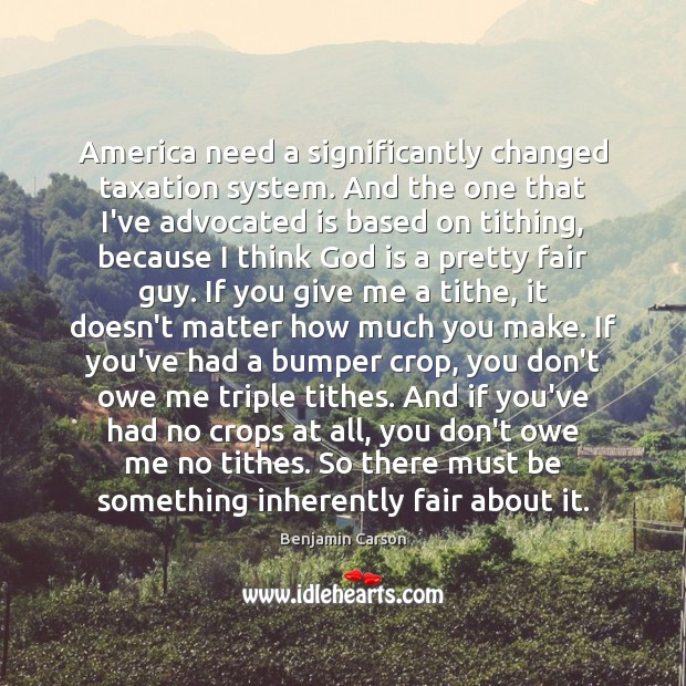 America need a significantly changed taxation system. And the one that I've Benjamin Carson Picture Quote