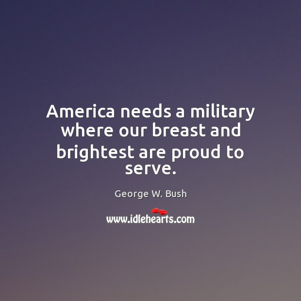 Image, America needs a military where our breast and brightest are proud to serve.