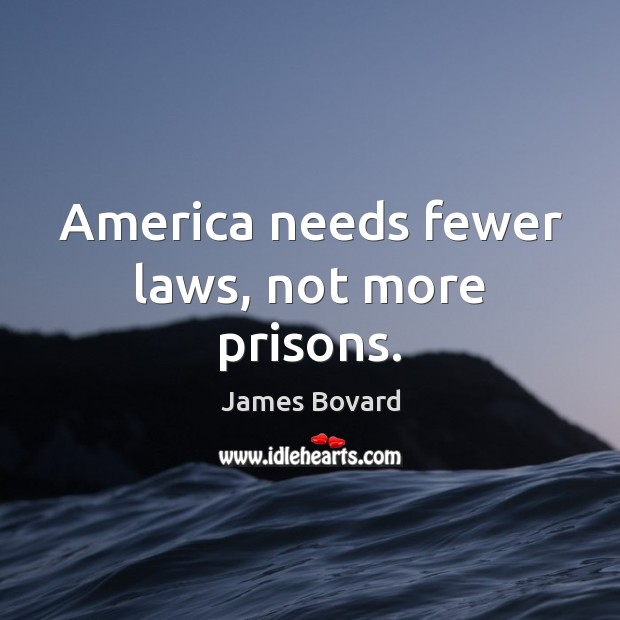 Image, America needs fewer laws, not more prisons.