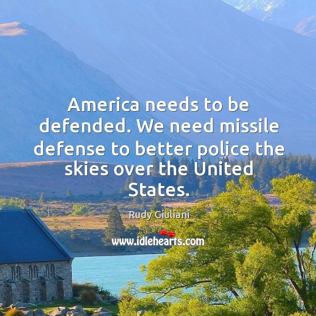 America needs to be defended. We need missile defense to better police the skies over the united states. Image