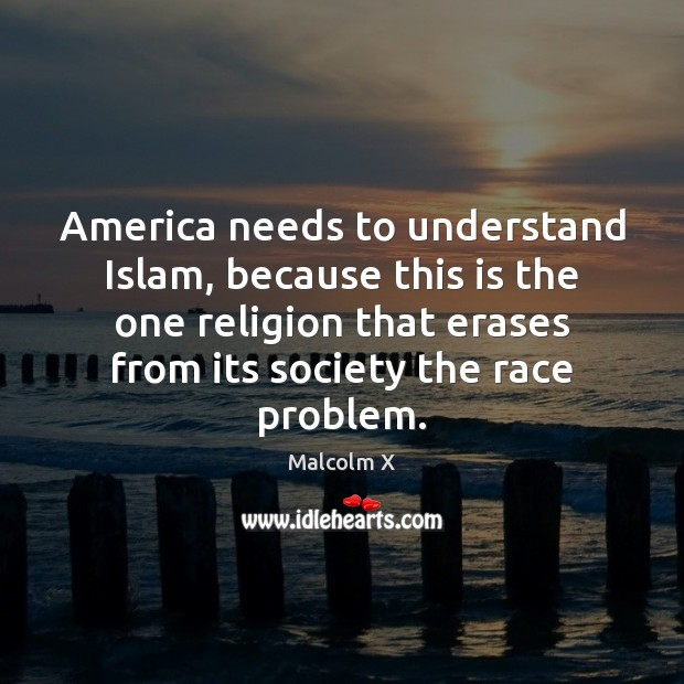 America needs to understand Islam, because this is the one religion that Image