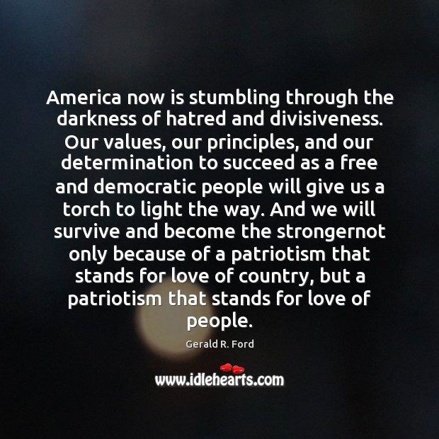 Image, America now is stumbling through the darkness of hatred and divisiveness. Our