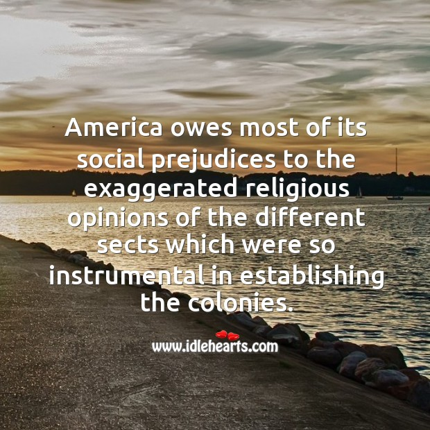 America owes most of its social prejudices to the exaggerated religious opinions of Image