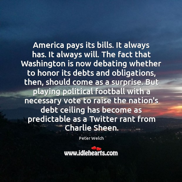 Image, America pays its bills. It always has. It always will. The fact