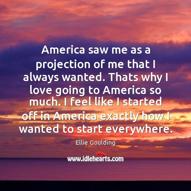 America saw me as a projection of me that I always wanted. Image