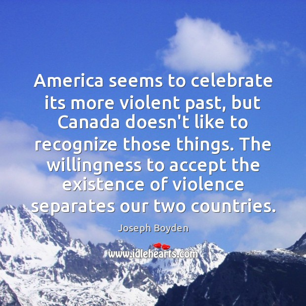 Image, America seems to celebrate its more violent past, but Canada doesn't like