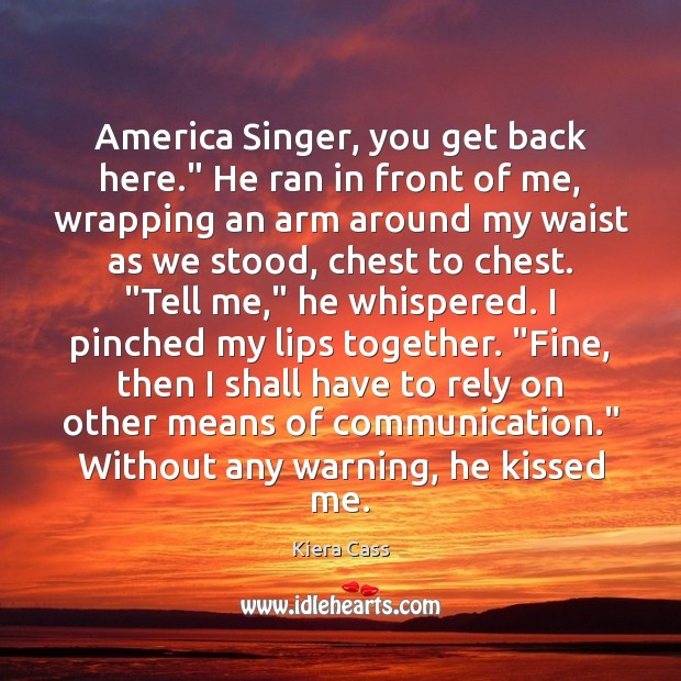 """Image, America Singer, you get back here."""" He ran in front of me,"""