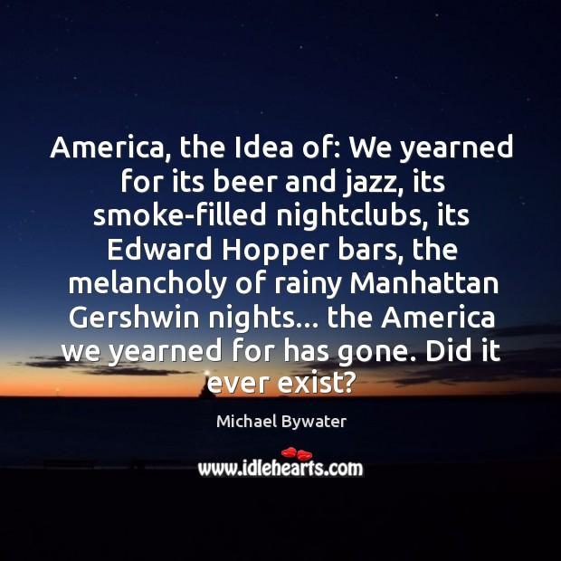 America, the Idea of: We yearned for its beer and jazz, its Michael Bywater Picture Quote