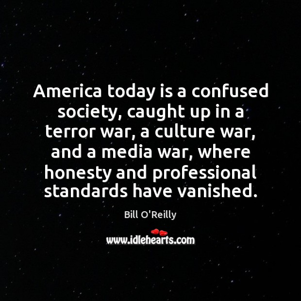 America today is a confused society, caught up in a terror war, Bill O'Reilly Picture Quote