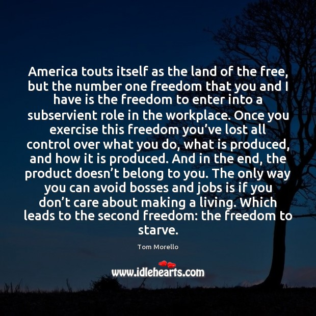 America touts itself as the land of the free, but the number Tom Morello Picture Quote