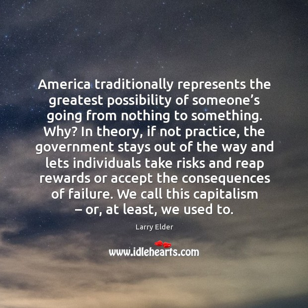 America traditionally represents the greatest possibility of someone's going from Image